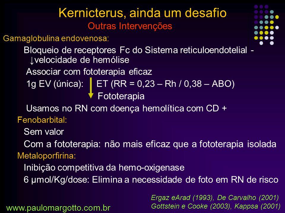 (Buthani,2005;AAP, 2004), Kernicterus, ainda um desafio www.paulomargotto.com.br Bebê bronzeado: BT no nível de fototerapia intensiva e não ocorrendo diminuição rápida, considerar ET.
