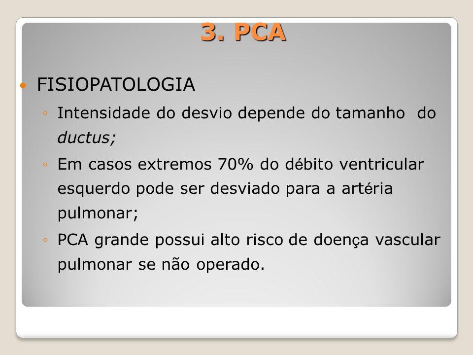 FISIOPATOLOGIA Intensidade do desvio depende do tamanho do ductus; Em casos extremos 70% do d é bito ventricular esquerdo pode ser desviado para a art