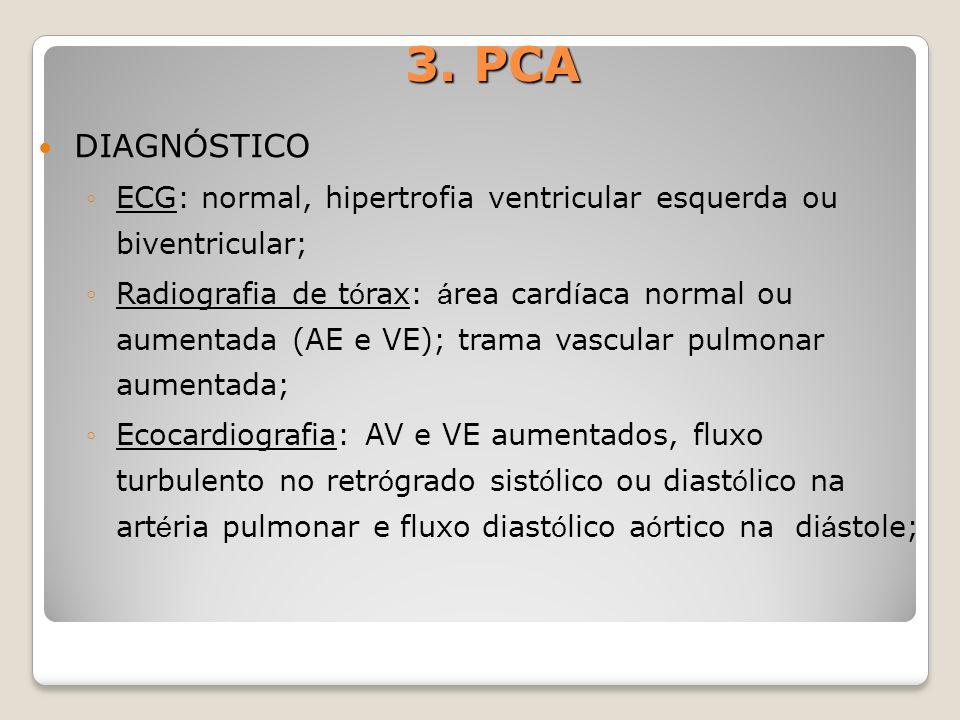 DIAGN Ó STICO ECG: normal, hipertrofia ventricular esquerda ou biventricular; Radiografia de t ó rax: á rea card í aca normal ou aumentada (AE e VE);