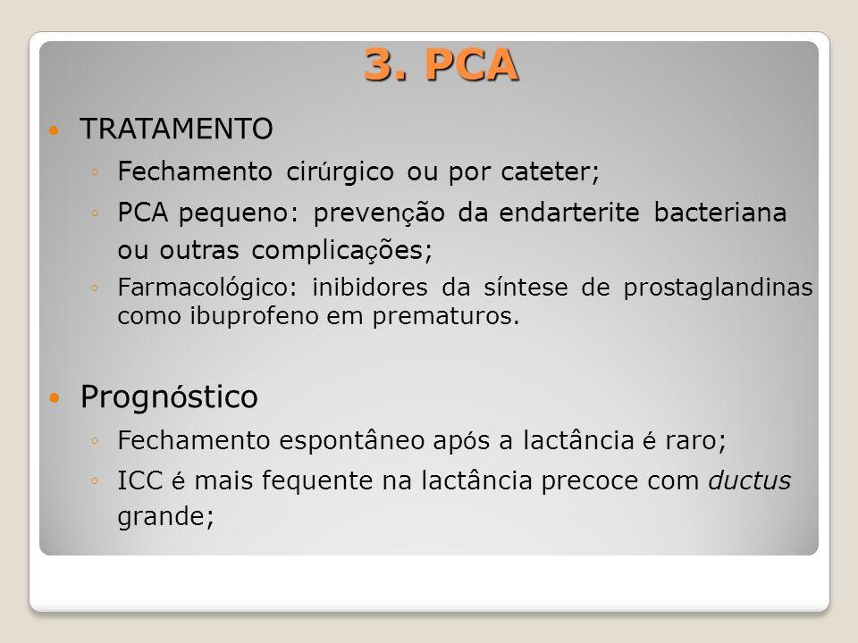 TRATAMENTO Fechamento cir ú rgico ou por cateter; PCA pequeno: preven ç ão da endarterite bacteriana ou outras complica ç ões; Farmacológico: inibidor
