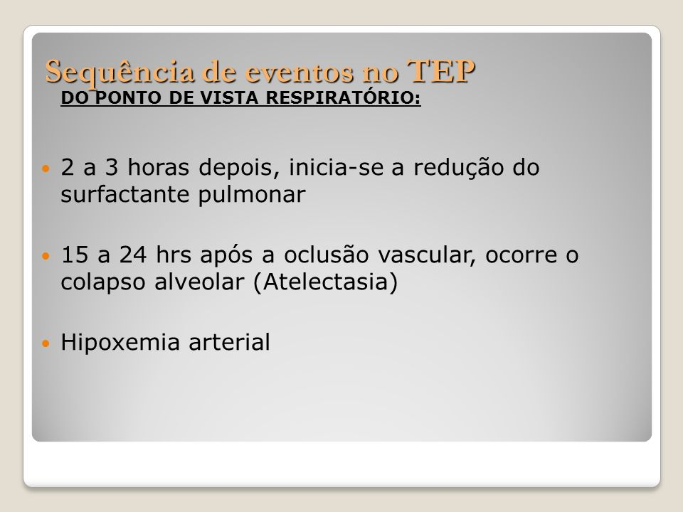 Sequência de eventos no TEP DO PONTO DE VISTA RESPIRATÓRIO: 2 a 3 horas depois, inicia-se a redução do surfactante pulmonar 15 a 24 hrs após a oclusão