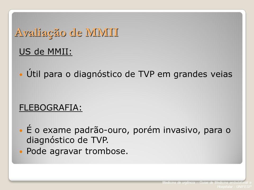 Avaliação de MMII US de MMII: Útil para o diagnóstico de TVP em grandes veias FLEBOGRAFIA: É o exame padrão-ouro, porém invasivo, para o diagnóstico d
