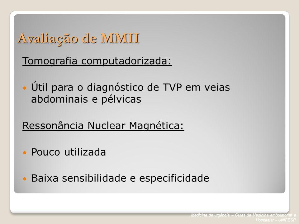 Avaliação de MMII Tomografia computadorizada: Útil para o diagnóstico de TVP em veias abdominais e pélvicas Ressonância Nuclear Magnética: Pouco utili