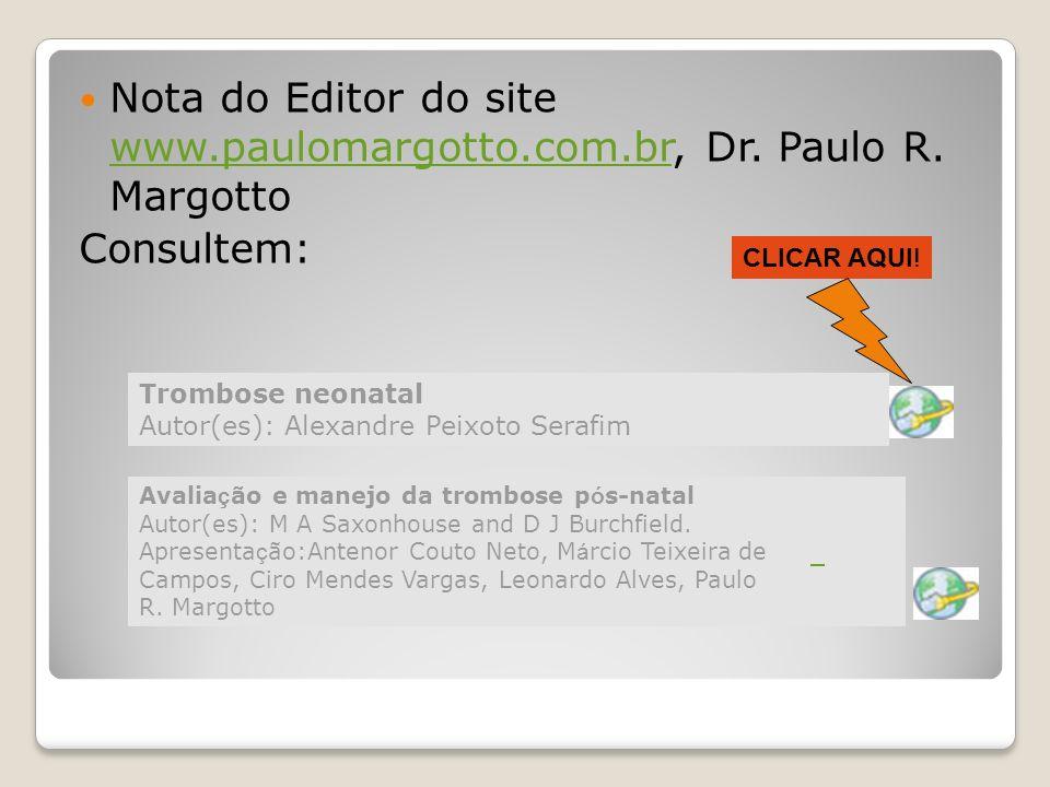 Nota do Editor do site www.paulomargotto.com.br, Dr. Paulo R. Margotto www.paulomargotto.com.br Consultem: Trombose neonatal Autor(es): Alexandre Peix