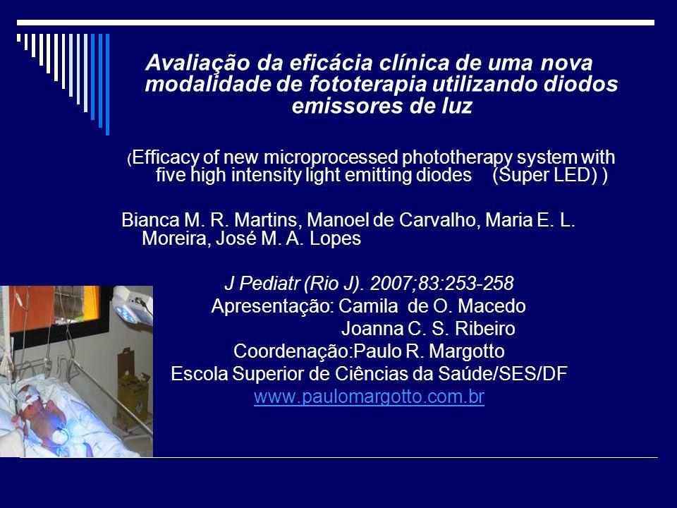 Avaliação da eficácia clínica de uma nova modalidade de fototerapia utilizando diodos emissores de luz DISCUSSÃO Os resultados demonstram que a fototerapia LED é mais eficaz do que a fototerapia halógena no tratamento da hiperbilirrubinemia de RN prematuros.