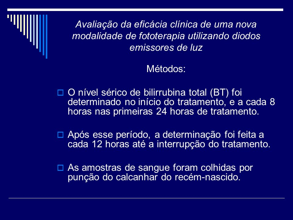Avaliação da eficácia clínica de uma nova modalidade de fototerapia utilizando diodos emissores de luz Métodos: O nível sérico de bilirrubina total (B