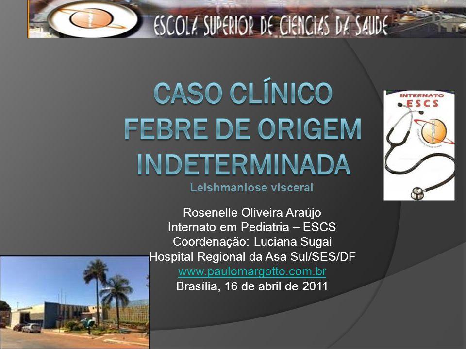 Rosenelle Oliveira Araújo Internato em Pediatria – ESCS Coordenação: Luciana Sugai Hospital Regional da Asa Sul/SES/DF www.paulomargotto.com.br Brasíl
