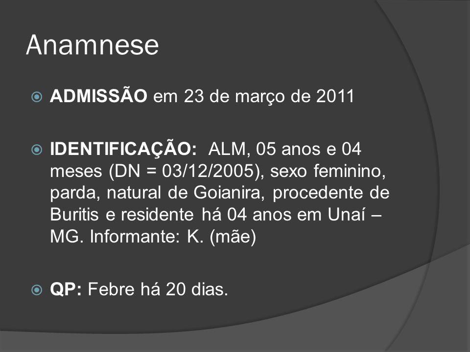 Anamnese ADMISSÃO em 23 de março de 2011 IDENTIFICAÇÃO: ALM, 05 anos e 04 meses (DN = 03/12/2005), sexo feminino, parda, natural de Goianira, proceden