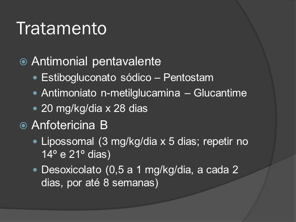 Tratamento Antimonial pentavalente Estibogluconato sódico – Pentostam Antimoniato n-metilglucamina – Glucantime 20 mg/kg/dia x 28 dias Anfotericina B