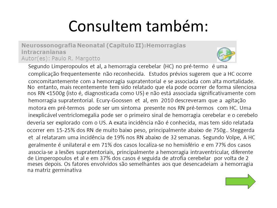 Consultem também: Neurossonografia Neonatal (Cap í tulo II):Hemorragias intracranianas Autor(es): Paulo R. Margotto Segundo Limperopoulos et al, a hem