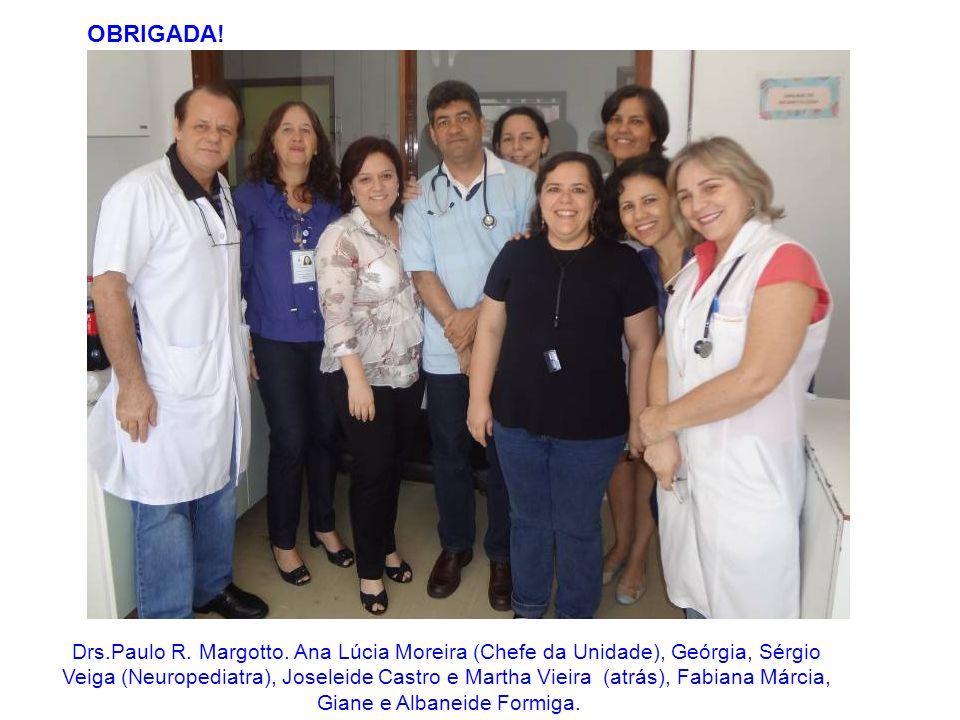 OBRIGADA! Drs.Paulo R. Margotto. Ana Lúcia Moreira (Chefe da Unidade), Geórgia, Sérgio Veiga (Neuropediatra), Joseleide Castro e Martha Vieira (atrás)