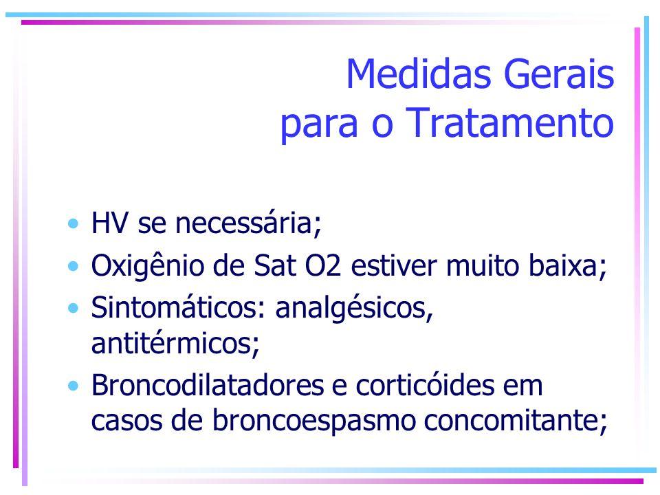 Medidas Gerais para o Tratamento HV se necessária; Oxigênio de Sat O2 estiver muito baixa; Sintomáticos: analgésicos, antitérmicos; Broncodilatadores