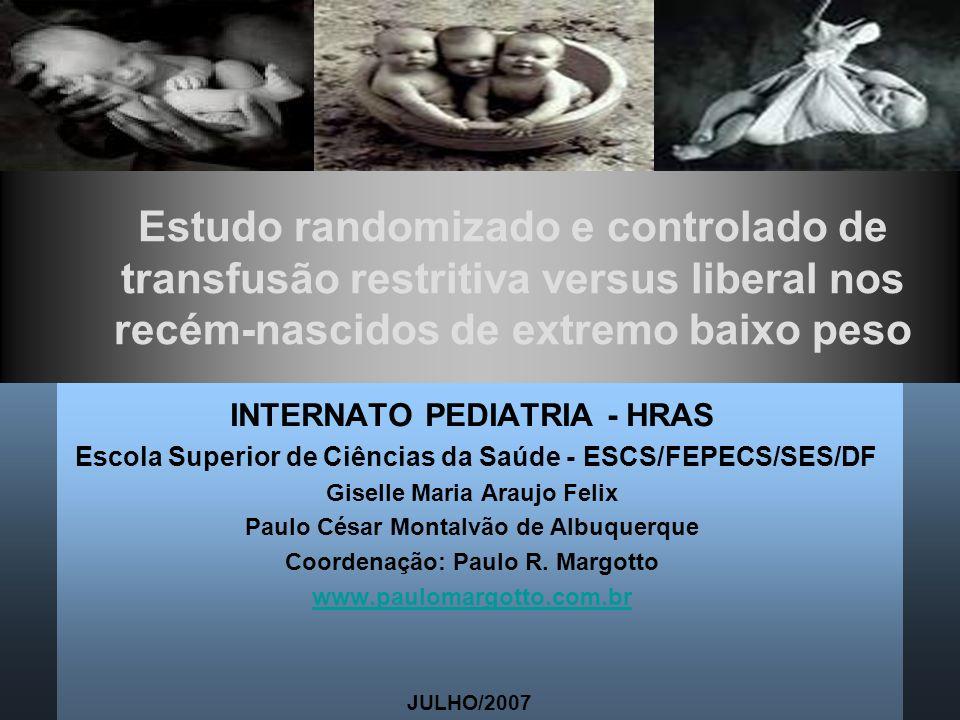 Estudo randomizado e controlado de transfusão restritiva versus liberal nos recém-nascidos de extremo baixo peso INTERNATO PEDIATRIA - HRAS Escola Sup