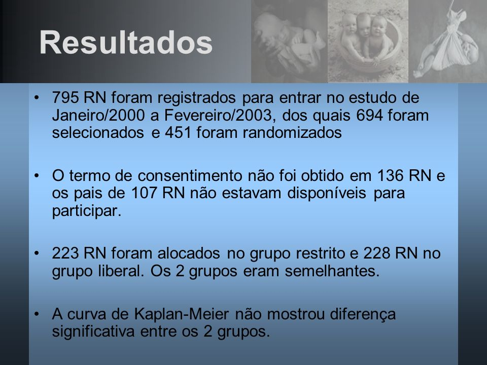 Resultados 795 RN foram registrados para entrar no estudo de Janeiro/2000 a Fevereiro/2003, dos quais 694 foram selecionados e 451 foram randomizados