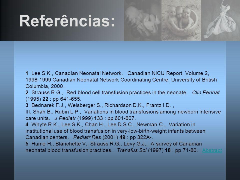 Referências: 1 Lee S.K., Canadian Neonatal Network. Canadian NICU Report. Volume 2, 1998-1999 Canadian Neonatal Network Coordinating Centre, Universit