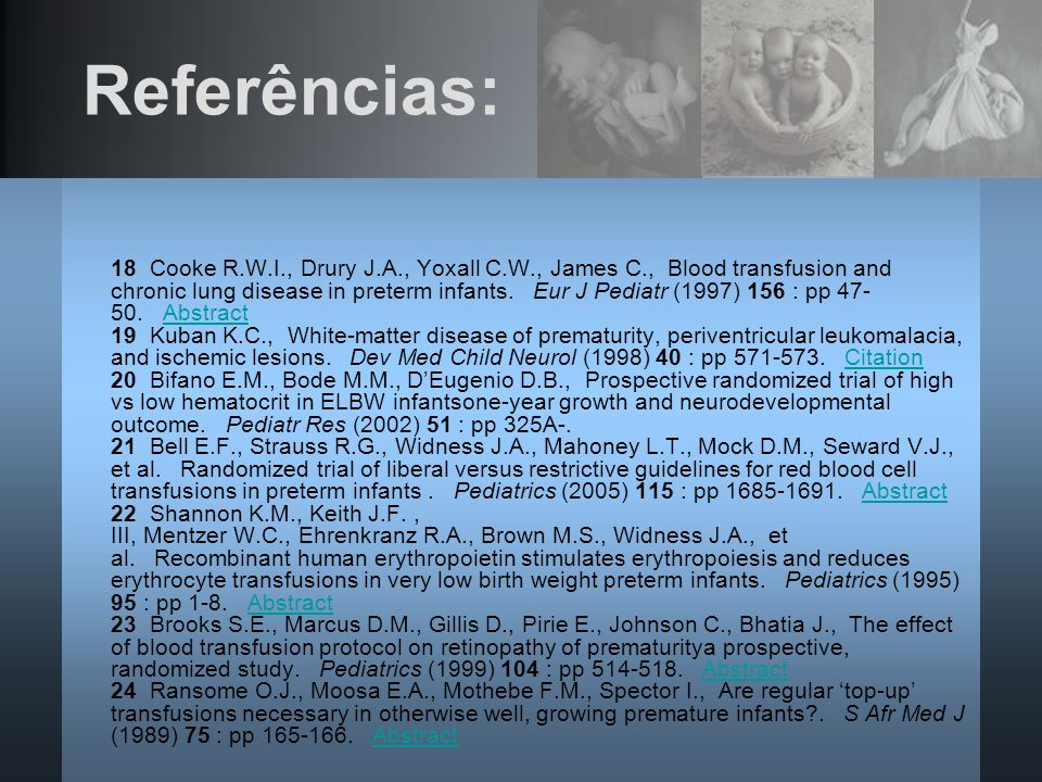 Referências: 18 Cooke R.W.I., Drury J.A., Yoxall C.W., James C., Blood transfusion and chronic lung disease in preterm infants. Eur J Pediatr (1997) 1