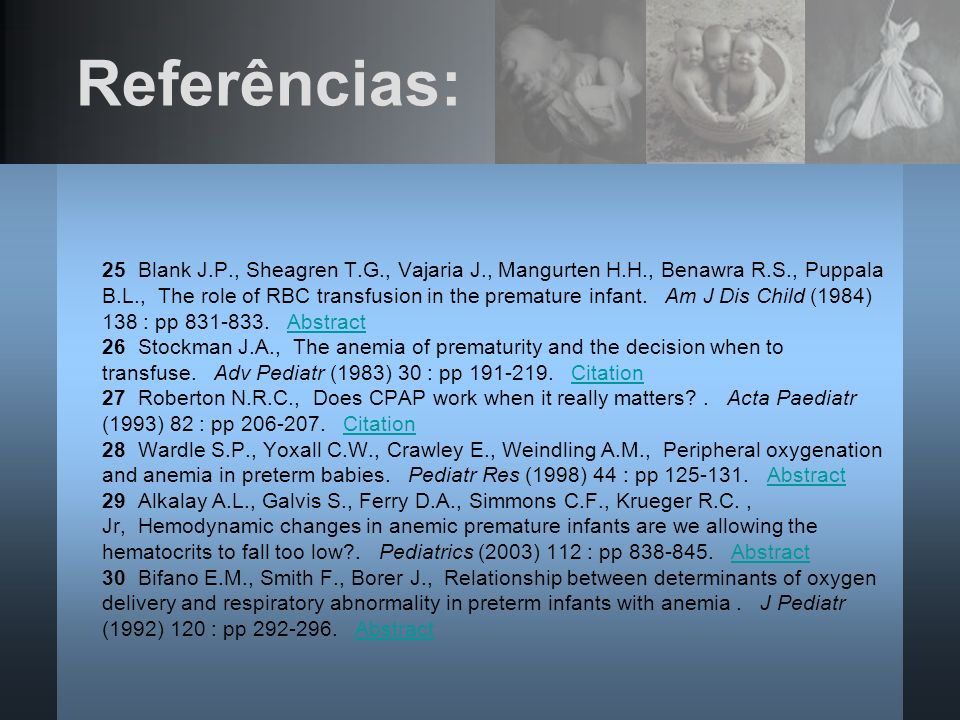 Referências: 25 Blank J.P., Sheagren T.G., Vajaria J., Mangurten H.H., Benawra R.S., Puppala B.L., The role of RBC transfusion in the premature infant