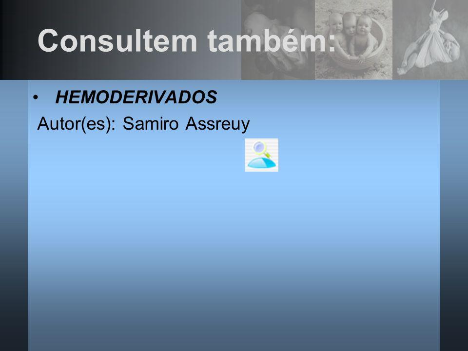 HEMODERIVADOS Autor(es): Samiro Assreuy Consultem também: