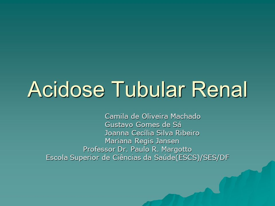 Acidose Tubular Renal Diagnóstico: Diagnóstico: - Acidose metabólica com ânion-gap normal e um pH urinário simultâneo maior que 5,5.