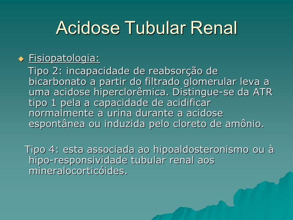 Acidose Tubular Renal Fisiopatologia: Fisiopatologia: Tipo 2: incapacidade de reabsorção de bicarbonato a partir do filtrado glomerular leva a uma aci