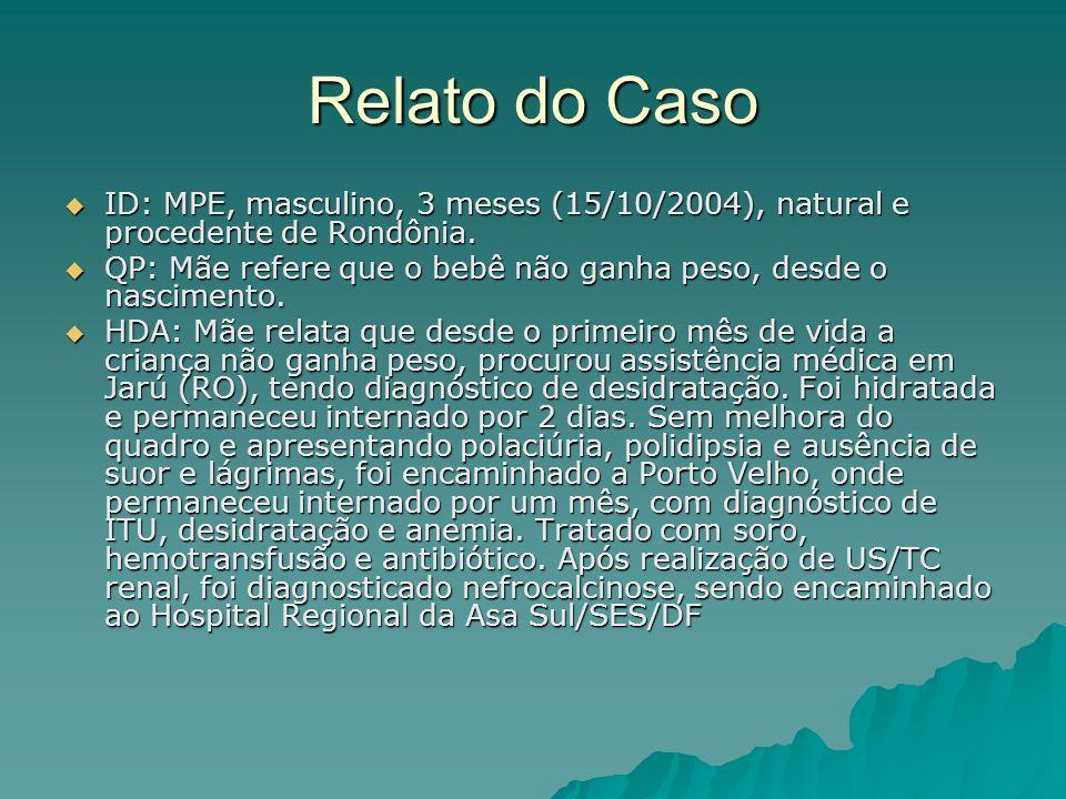 Relato do Caso ID: MPE, masculino, 3 meses (15/10/2004), natural e procedente de Rondônia. ID: MPE, masculino, 3 meses (15/10/2004), natural e procede