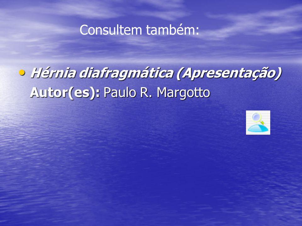 Hérnia diafragmática (Apresentação) Hérnia diafragmática (Apresentação) Autor(es): Paulo R. Margotto Autor(es): Paulo R. Margotto Consultem também: