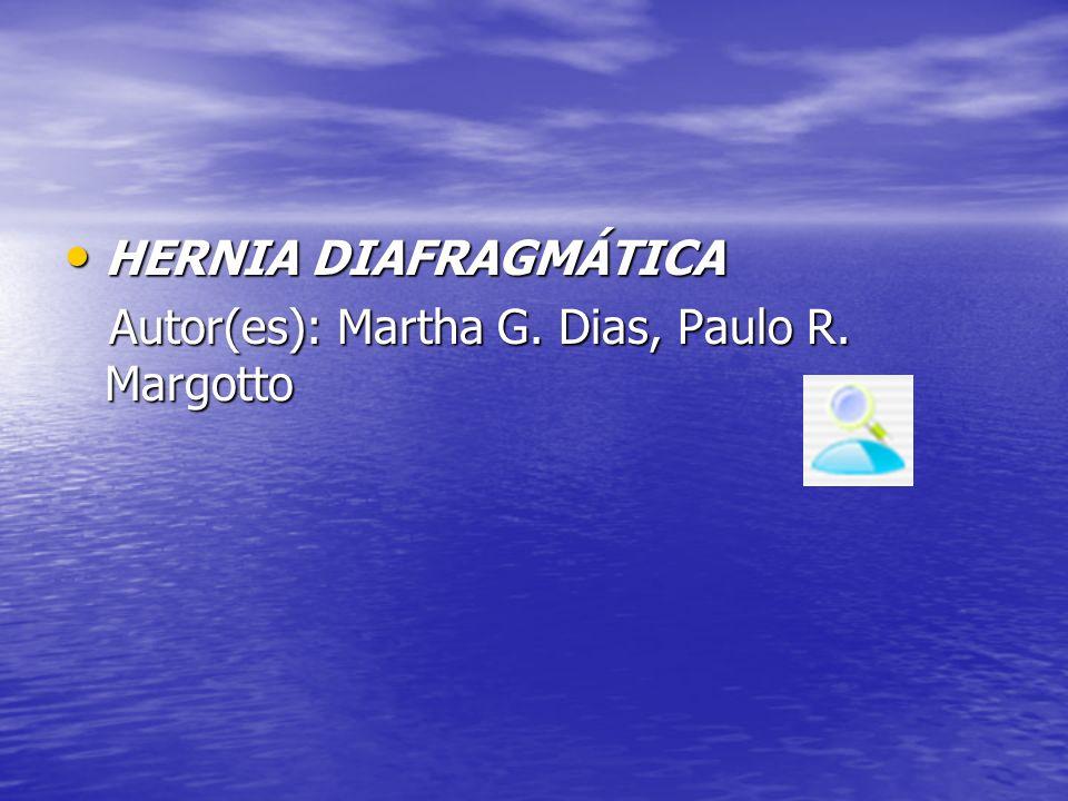 HERNIA DIAFRAGMÁTICA HERNIA DIAFRAGMÁTICA Autor(es): Martha G. Dias, Paulo R. Margotto Autor(es): Martha G. Dias, Paulo R. Margotto