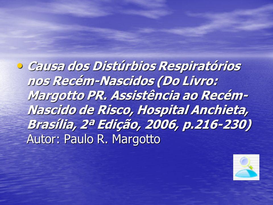 Causa dos Distúrbios Respiratórios nos Recém-Nascidos (Do Livro: Margotto PR. Assistência ao Recém- Nascido de Risco, Hospital Anchieta, Brasília, 2ª