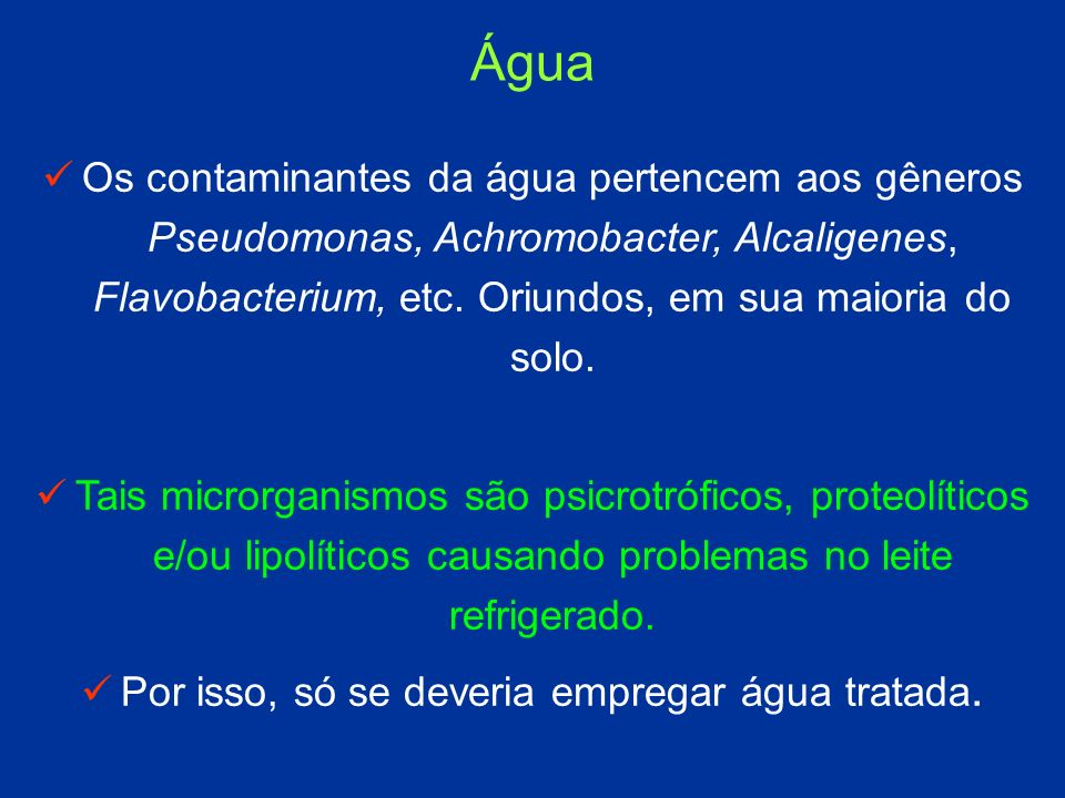 Os contaminantes da água pertencem aos gêneros Pseudomonas, Achromobacter, Alcaligenes, Flavobacterium, etc. Oriundos, em sua maioria do solo. Tais mi