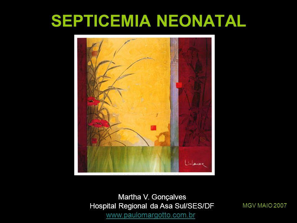 SEPTICEMIA NEONATAL MGV MAIO 2007 Martha V. Gonçalves Hospital Regional da Asa Sul/SES/DF www.paulomargotto.com.br