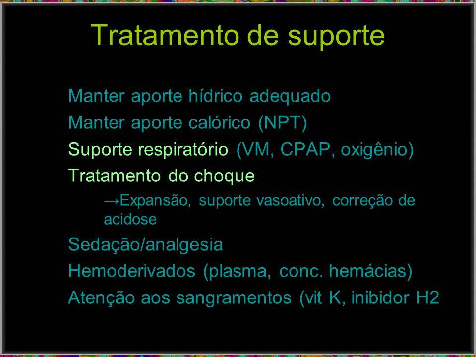 Tratamento de suporte Manter aporte hídrico adequado Manter aporte calórico (NPT) Suporte respiratório (VM, CPAP, oxigênio) Tratamento do choque Expan