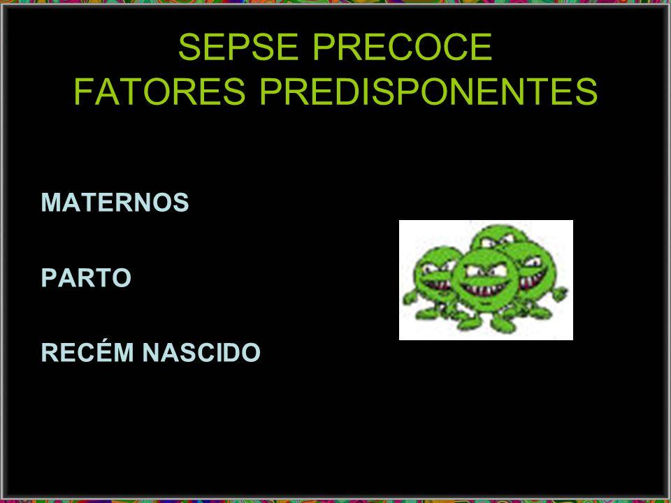 SEPSE PRECOCE FATORES PREDISPONENTES MATERNOS PARTO RECÉM NASCIDO