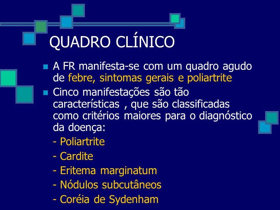 QUADRO CLÍNICO A FR manifesta-se com um quadro agudo de febre, sintomas gerais e poliartrite Cinco manifestações são tão características, que são clas