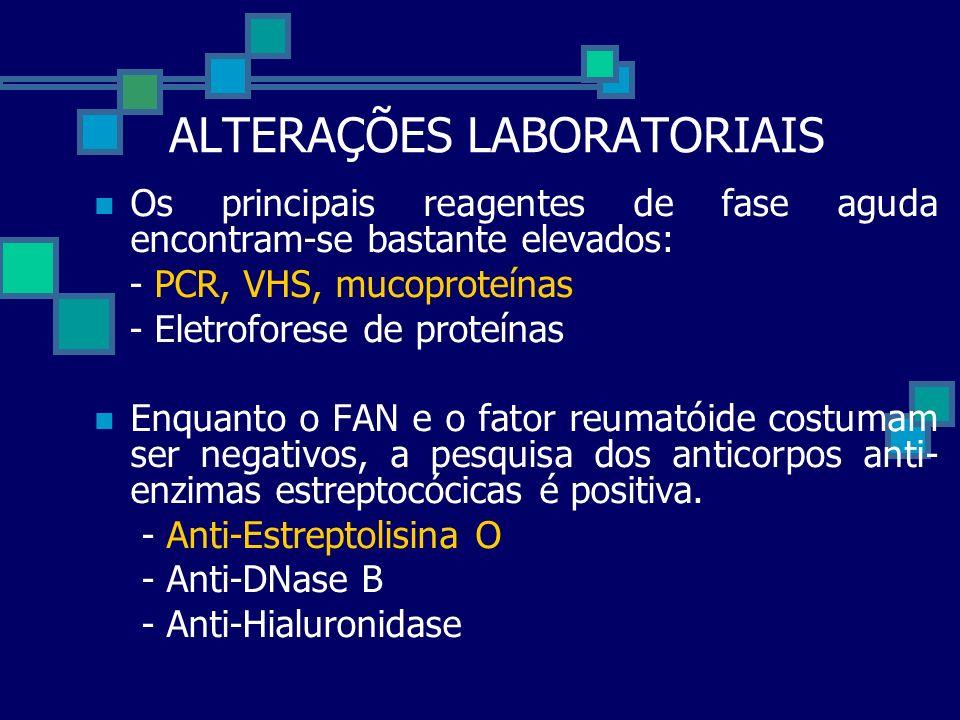 ALTERAÇÕES LABORATORIAIS Os principais reagentes de fase aguda encontram-se bastante elevados: - PCR, VHS, mucoproteínas - Eletroforese de proteínas E