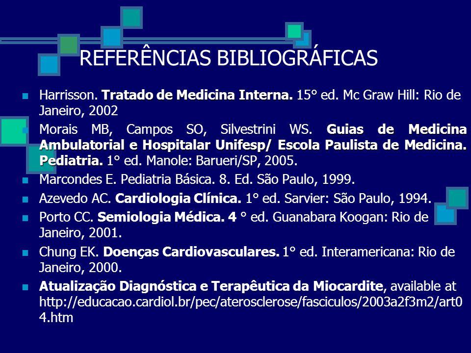 REFERÊNCIAS BIBLIOGRÁFICAS Tratado de Medicina Interna. Harrisson. Tratado de Medicina Interna. 15° ed. Mc Graw Hill: Rio de Janeiro, 2002 Guias de Me