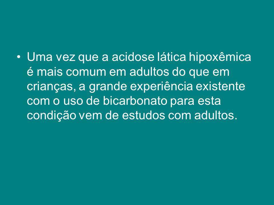 Uma vez que a acidose lática hipoxêmica é mais comum em adultos do que em crianças, a grande experiência existente com o uso de bicarbonato para esta
