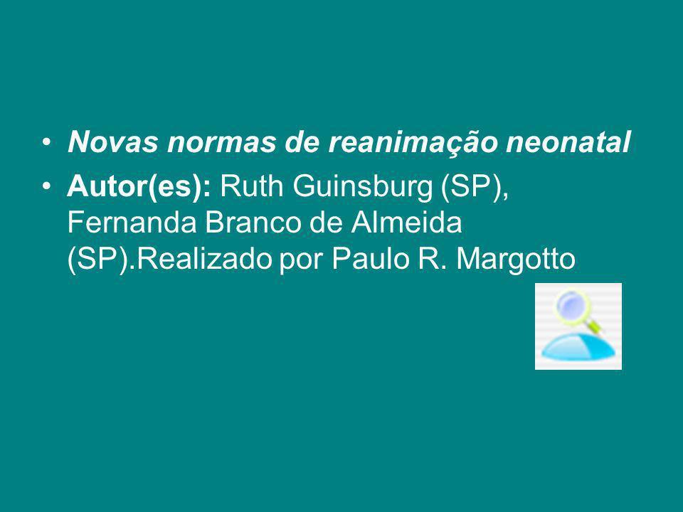 Novas normas de reanimação neonatal Autor(es): Ruth Guinsburg (SP), Fernanda Branco de Almeida (SP).Realizado por Paulo R. Margotto