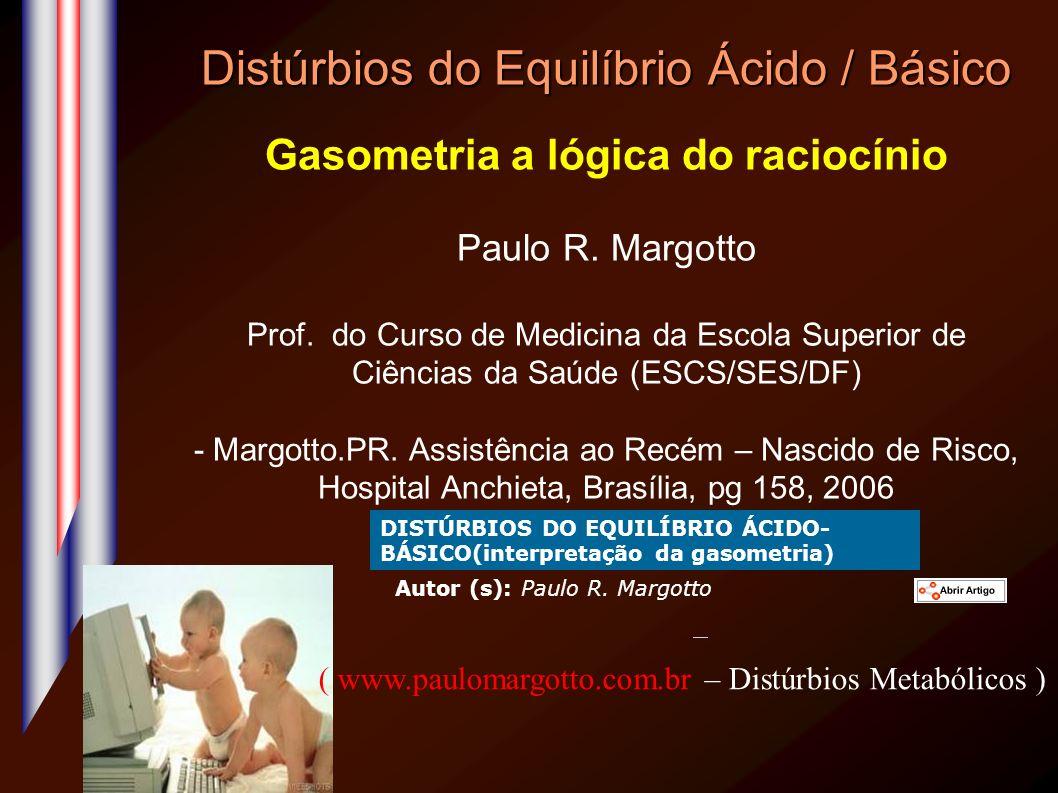 Distúrbios do Equilíbrio Ácido / Básico Gasometria a lógica do raciocínio Paulo R. Margotto Prof. do Curso de Medicina da Escola Superior de Ciências