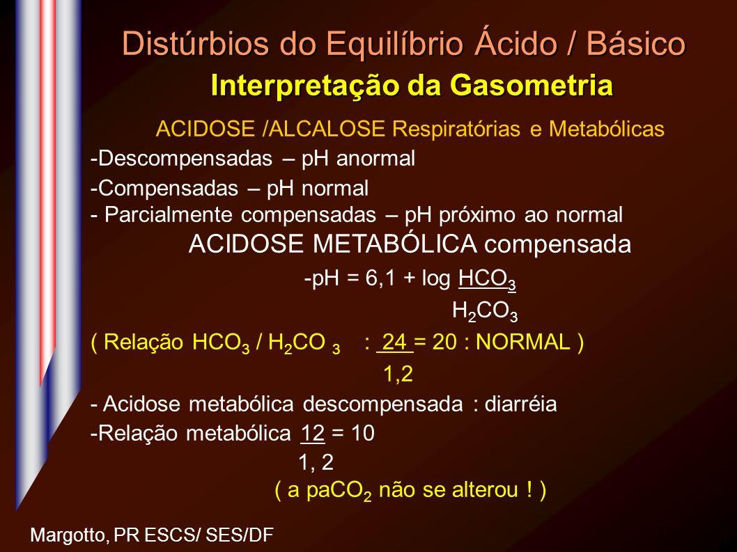 Distúrbios do Equilíbrio Ácido / Básico Interpretação da Gasometria Margotto, PR ESCS/ SES/DF ACIDOSE /ALCALOSE Respiratórias e Metabólicas -Descompen