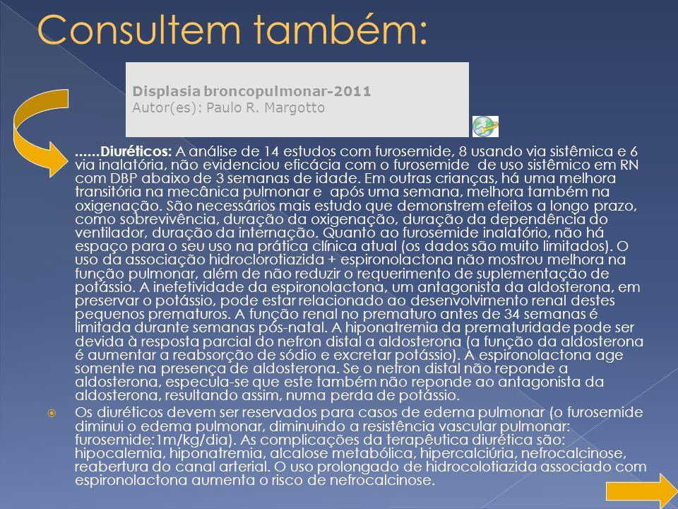 Displasia broncopulmonar-2011 Autor(es): Paulo R. Margotto......Diuréticos: A análise de 14 estudos com furosemide, 8 usando via sistêmica e 6 via ina