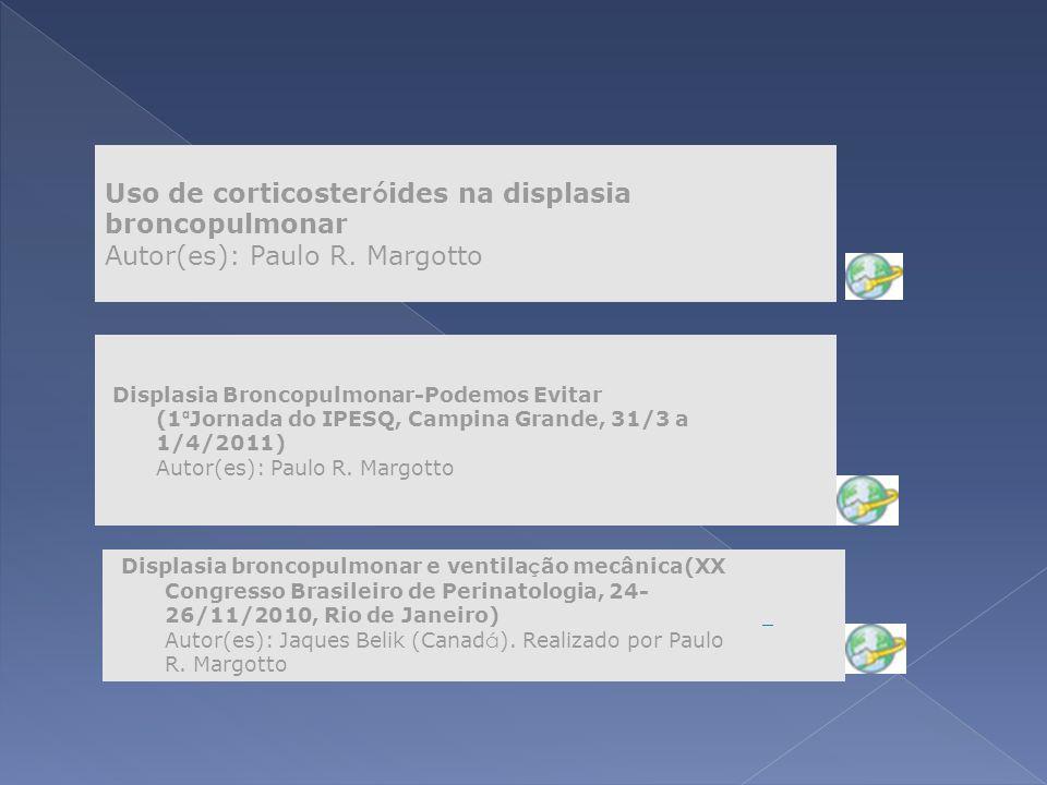 Displasia Broncopulmonar-Podemos Evitar (1 ª Jornada do IPESQ, Campina Grande, 31/3 a 1/4/2011) Autor(es): Paulo R. Margotto Displasia broncopulmonar