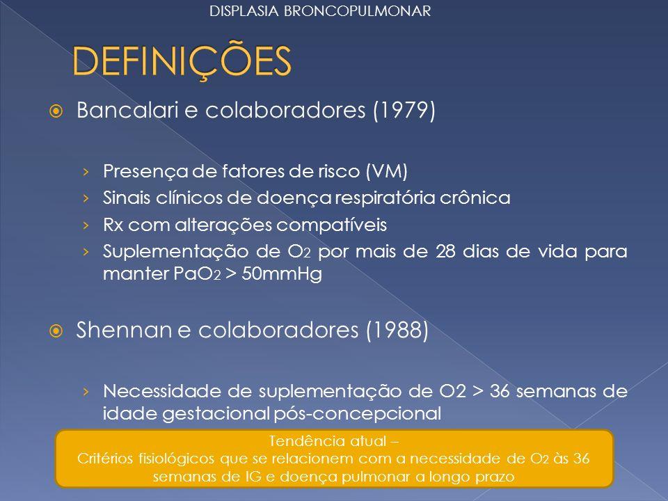 Bancalari e colaboradores (1979) Presença de fatores de risco (VM) Sinais clínicos de doença respiratória crônica Rx com alterações compatíveis Suplem