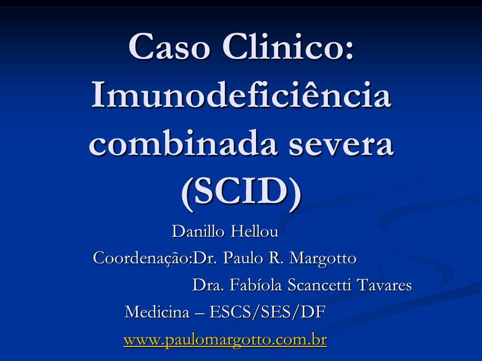 Caso Clinico: Imunodeficiência combinada severa (SCID) Danillo Hellou Coordenação:Dr. Paulo R. Margotto Dra. Fabíola Scancetti Tavares Dra. Fabíola Sc