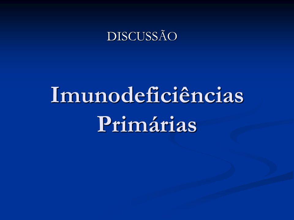 Imunodeficiências Primárias DISCUSSÃO