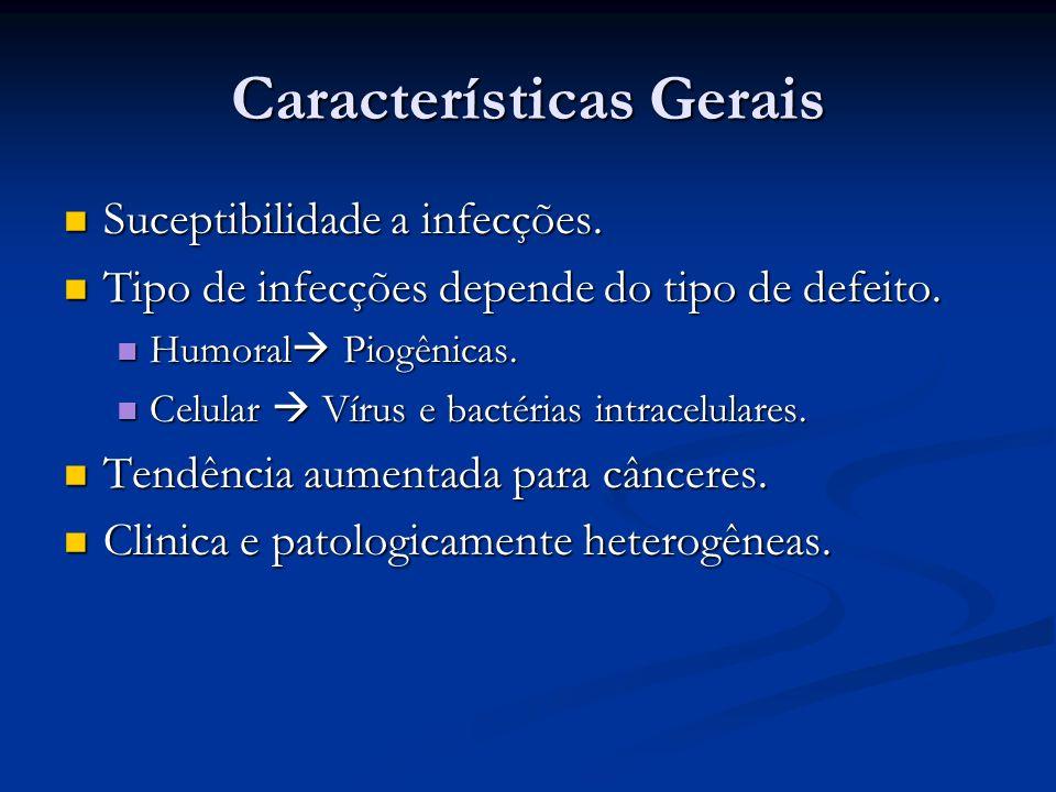 Características Gerais Suceptibilidade a infecções. Suceptibilidade a infecções. Tipo de infecções depende do tipo de defeito. Tipo de infecções depen
