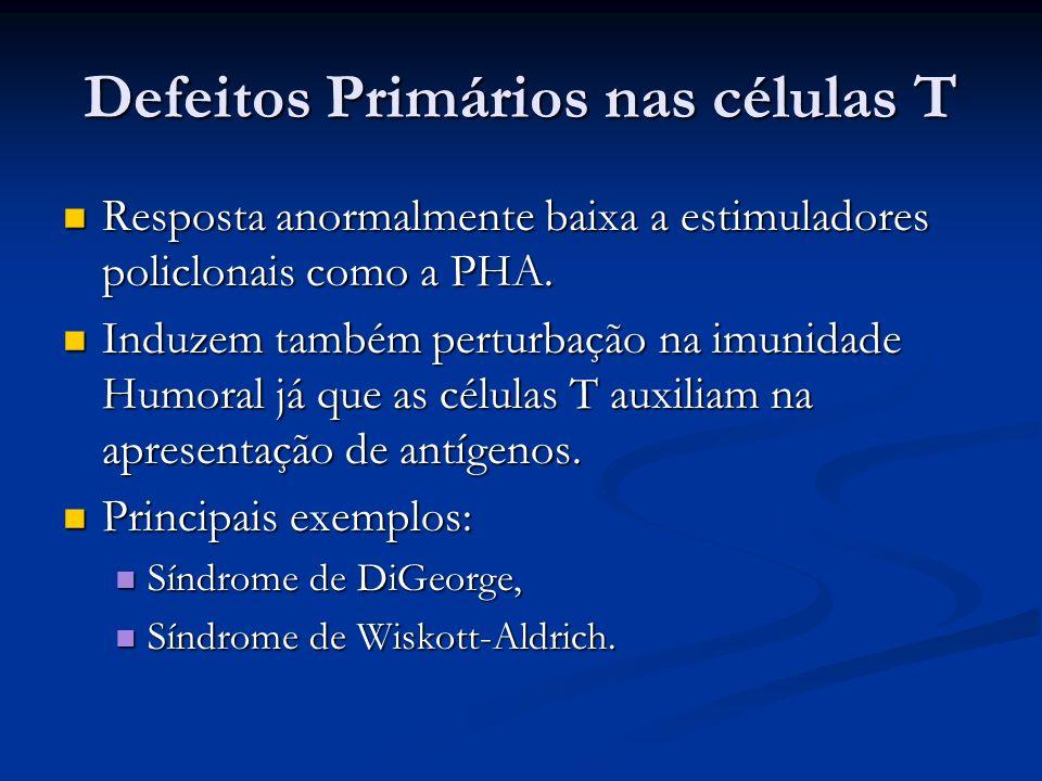 Defeitos Primários nas células T Resposta anormalmente baixa a estimuladores policlonais como a PHA. Resposta anormalmente baixa a estimuladores polic