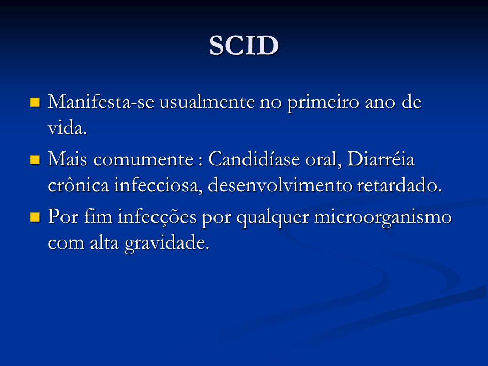 SCID Manifesta-se usualmente no primeiro ano de vida. Manifesta-se usualmente no primeiro ano de vida. Mais comumente : Candidíase oral, Diarréia crôn