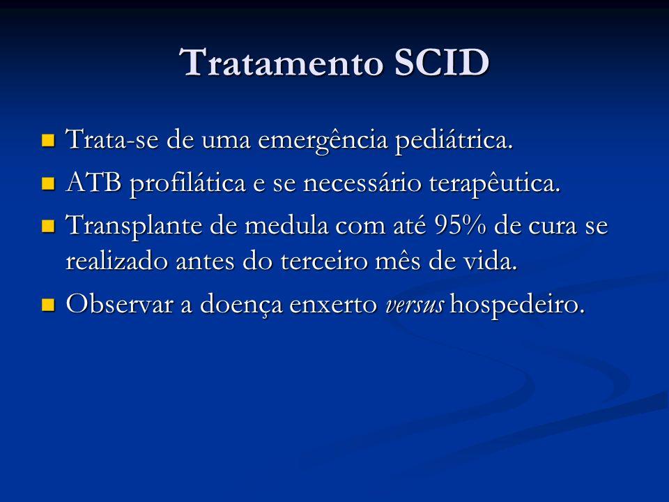 Tratamento SCID Trata-se de uma emergência pediátrica. Trata-se de uma emergência pediátrica. ATB profilática e se necessário terapêutica. ATB profilá