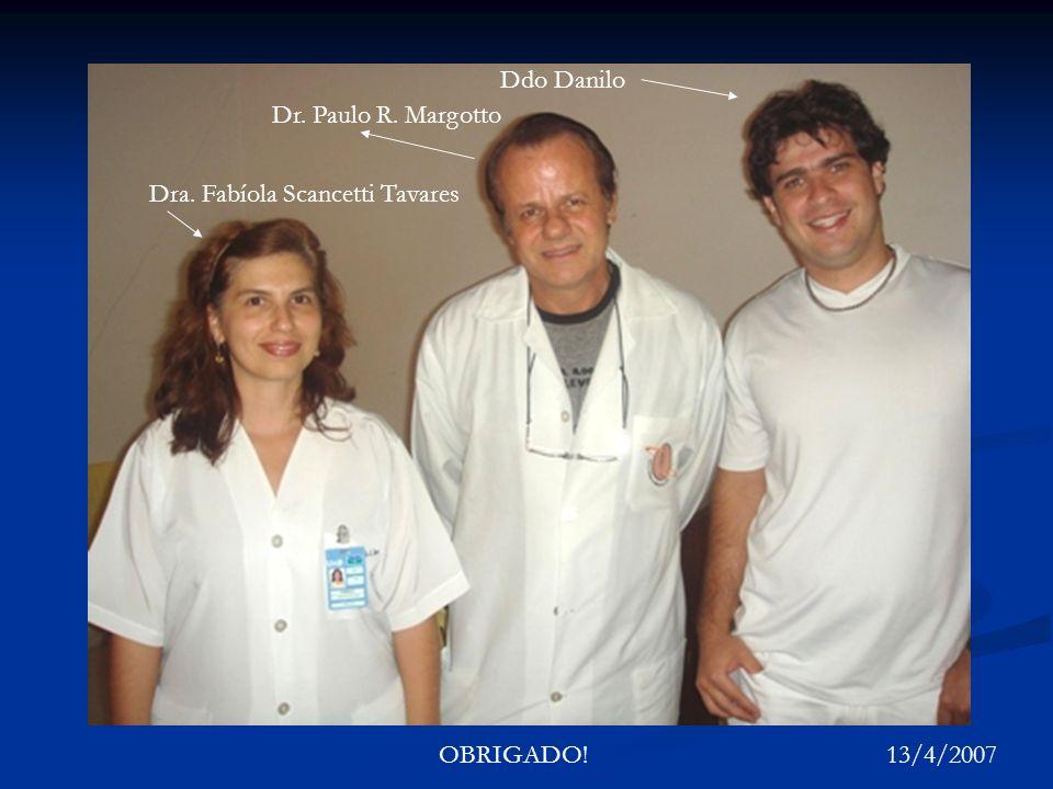 Ddo Danilo Dr. Paulo R. Margotto Dra. Fabíola Scancetti Tavares OBRIGADO!13/4/2007