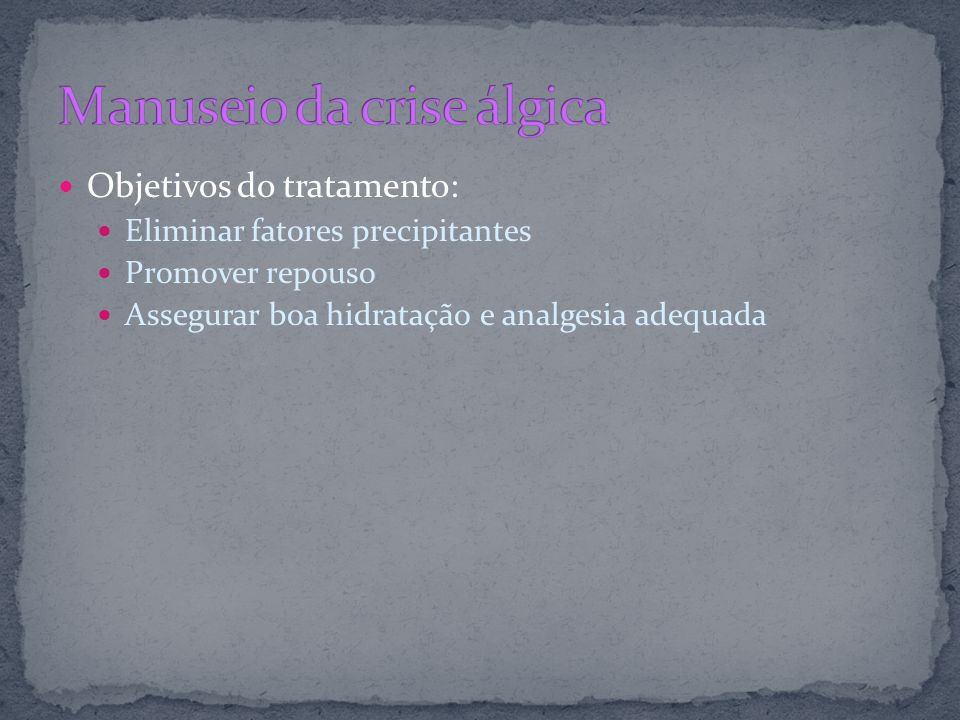 Objetivos do tratamento: Eliminar fatores precipitantes Promover repouso Assegurar boa hidratação e analgesia adequada